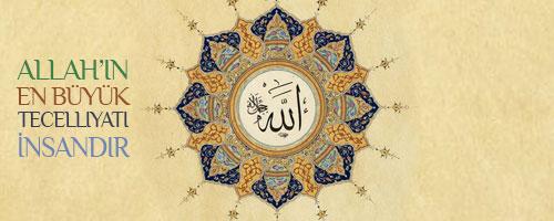 Allah'ın En Büyük Tecelliyatı İnsandır