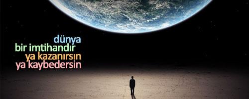 Dünya Bir İmtihandır Ya Kazanırsın Ya Kaybedersin